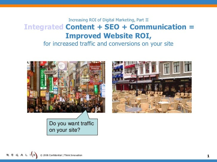 Increasing ROI of Digital Marketing, Part IIIntegrated Content + SEO + Communication =           Improved Website ROI,    ...