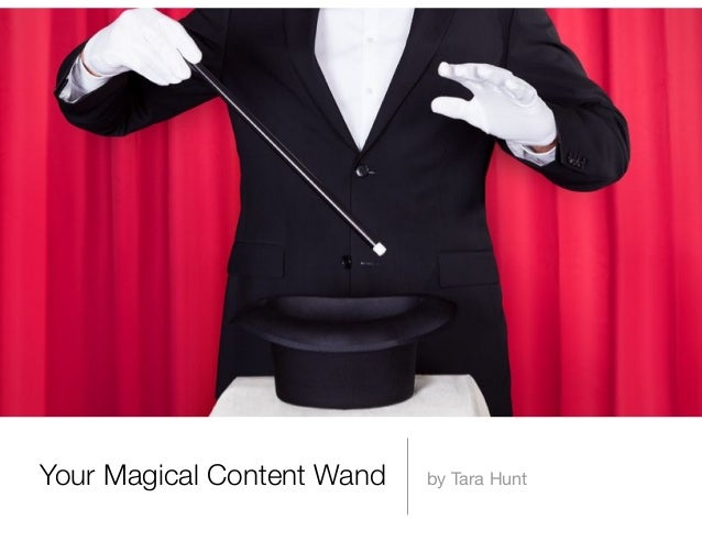 Your Magical Content Wand   by Tara Hunt
