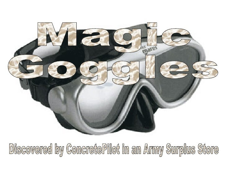 Magic Goggles Discovered by ConcretePilot in an Army Surplus Store