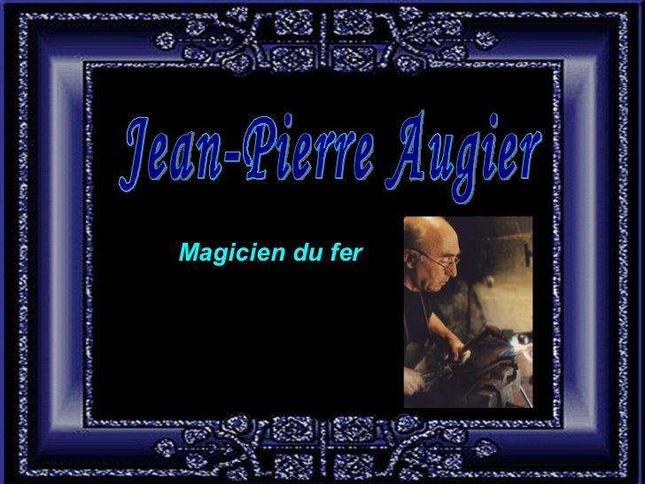 Jean-Pierre Augier Magicien du fer