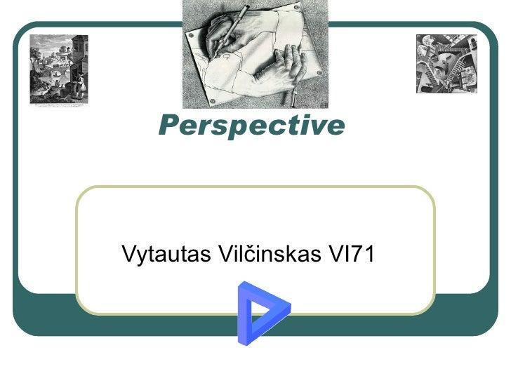 Perspective Vytautas  Vilčinskas  V I 71