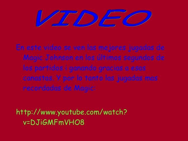 <ul><li>En este video se ven las mejores jugadas de Magic Johnson en los últimos segundos de los partidos i ganando gracia...