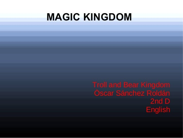 MAGIC KINGDOM      Troll and Bear Kingdom      Òscar Sánchez Roldán                        2nd D                      Engl...