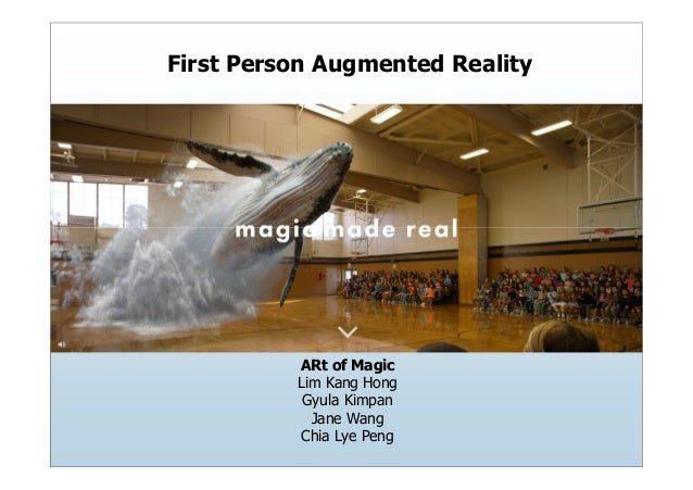 First Person Augmented Reality ARt of Magic Lim Kang Hong Gyula Kimpan Jane Wang Chia Lye Peng