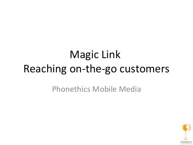 Magic Link Reaching on-the-go customers Phonethics Mobile Media