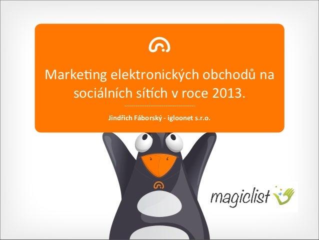 Marke&ng elektronických obchodů na     sociálních sí7ch v roce 2013.              Jindřich Fáborský ...