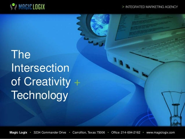 The Intersection of Creativity + Technology  Magic Logix • 3234 Commander Drive • Carrollton, Texas 75006 • Office: 214-69...