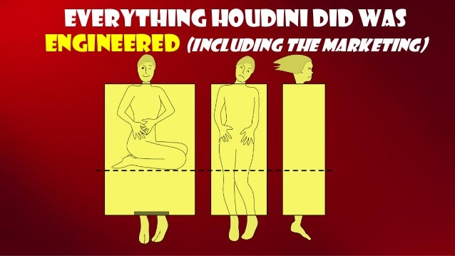 Everything houdinidid was engineered (including the marketing)