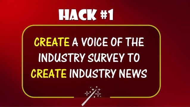 Hack #1  CREATEA VOICE OF THE INDUSTRY SURVEY TO CREATEINDUSTRY NEWS