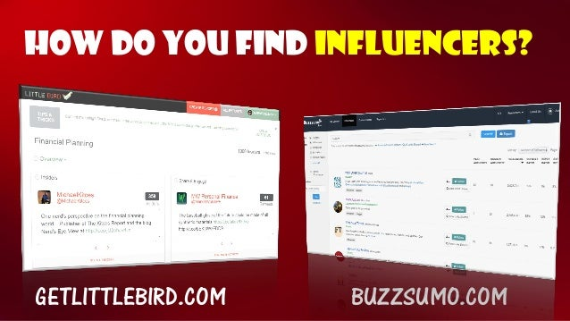How DO YOU find influencers?  GETLITTLEBIRD.COM  BUZZSUMO.COM