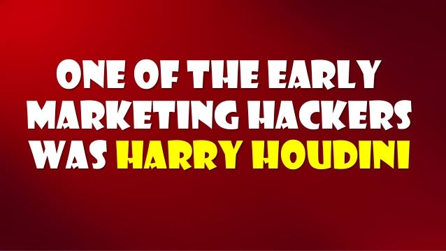 One of the early marketing hackers was harry houdini