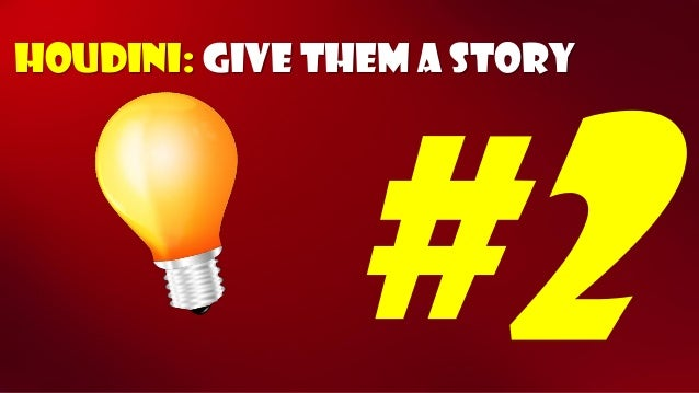 Houdini: Give them a story