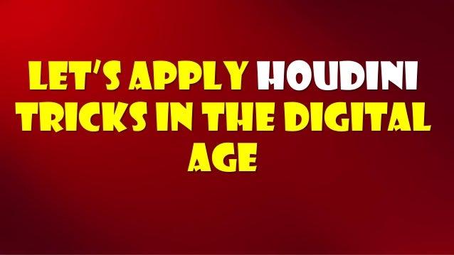Let's apply Houdinitricks in the digital age