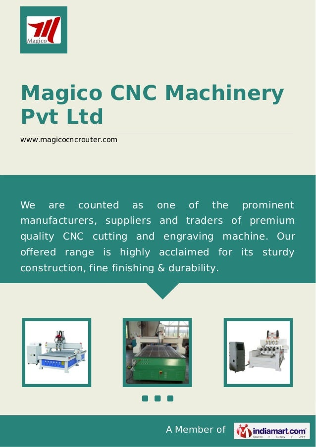 A Member of Magico CNC Machinery Pvt Ltd www.magicocncrouter.com We are counted as one of the prominent manufacturers, sup...