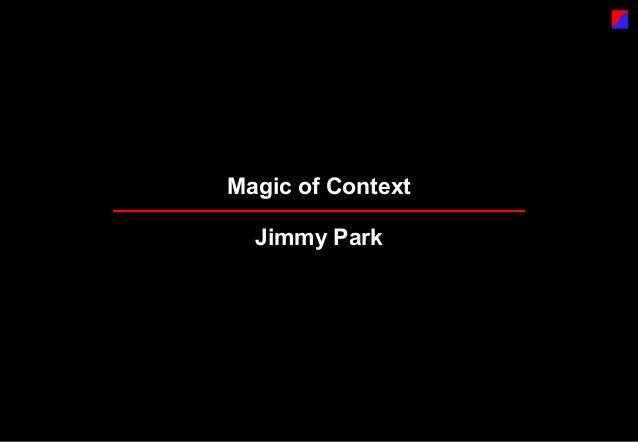 Magic of Context  Jimmy Park
