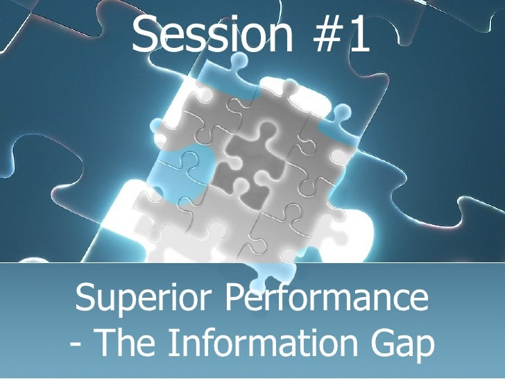 Superior Performance - The Information Gap Session #1