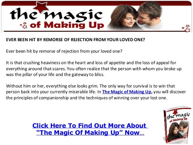 "Click Here To Find Out More About ""The Magic Of Making Up"" Now… EVER BEEN HIT BY REMORSE OF REJECTION FROM YOUR LOVED ONE?..."