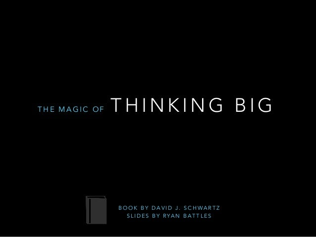the magic of thinking big The magic of thinking big (1959) unveils why believing in ourselves is a pivotal key to success, and how we're each capable of achieving any of the goals we've always dreamed of the author's methodology is supported by his work as a professor and leadership counselor.
