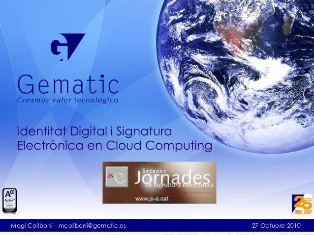 Identitat Digital i Signatura Electrònica en Cloud Computing 27 Octubre 2010Magí Collboni – mcollboni@gematic.es