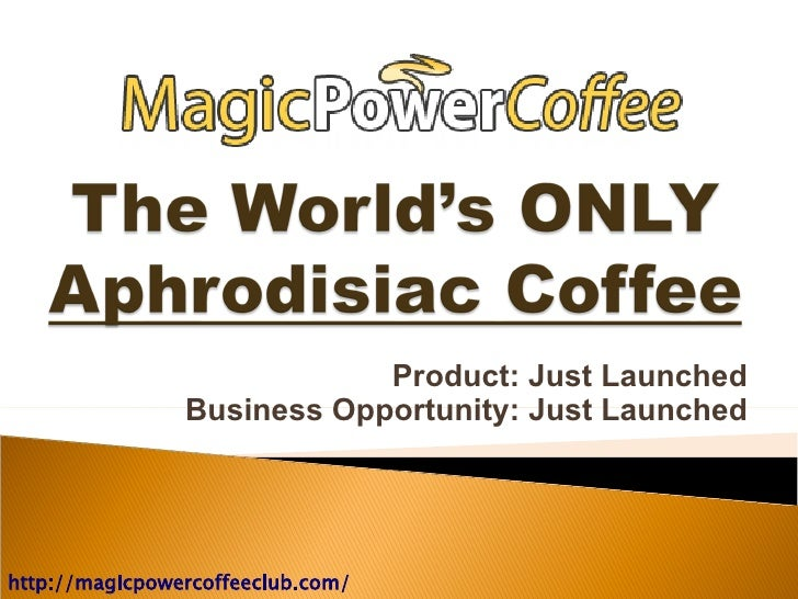 Product: Just Launched                 Business Opportunity: Just Launched     http://magicpowercoffeeclub.com/