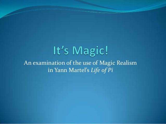 magic realism an examination of the use of magic realism in yann martel s life