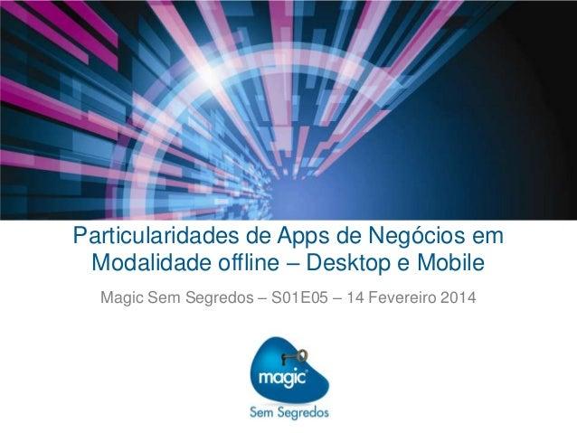 Particularidades de Apps de Negócios em Modalidade offline – Desktop e Mobile Magic Sem Segredos – S01E05 – 14 Fevereiro 2...