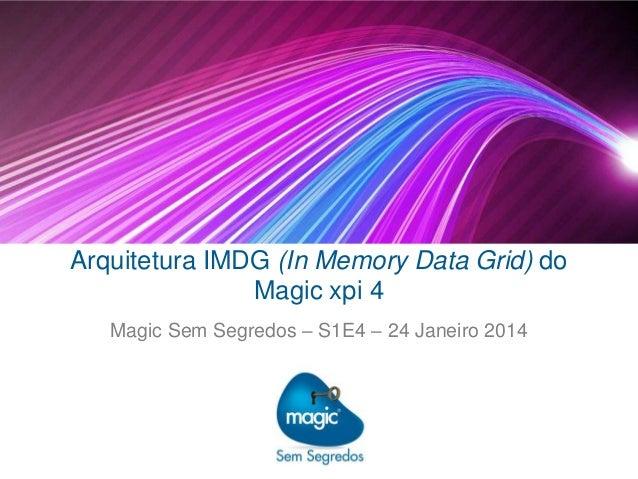 Arquitetura IMDG (In Memory Data Grid) do Magic xpi 4 Magic Sem Segredos – S1E4 – 24 Janeiro 2014