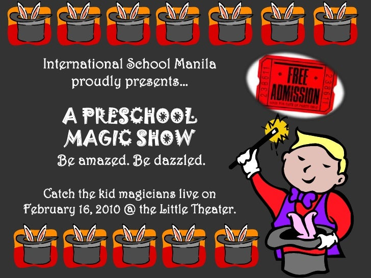 International School Manila<br />proudly presents…<br />A PRESCHOOL <br />MAGIC SHOW<br /> Be amazed. Be dazzled.<br />Cat...