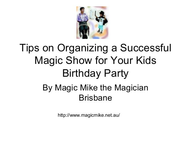 Tips on Organizing a Successful Magic Show for Your Kids Birthday Party By Magic Mike the Magician Brisbane http://www.mag...