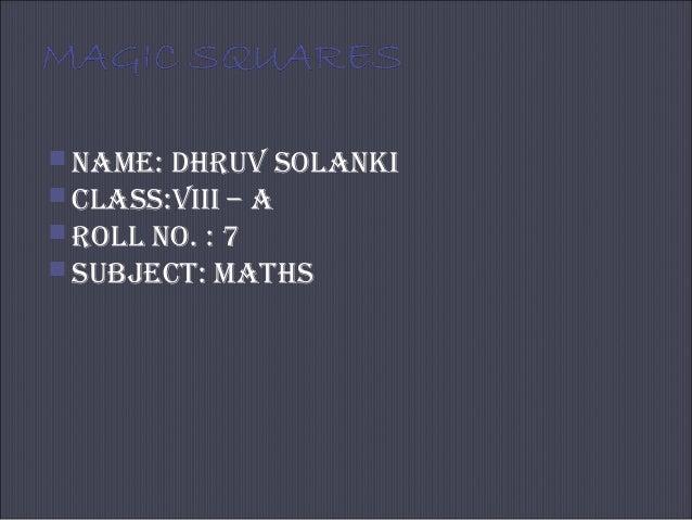  NAME: DHRUV SOLANKI  CLASS:VIII – A  ROLL NO. : 7  SUBJECT: MATHS