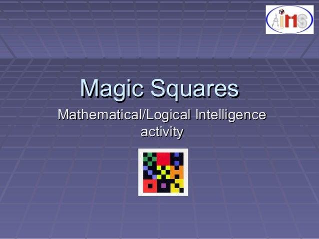 Magic SquaresMagic Squares Mathematical/Logical IntelligenceMathematical/Logical Intelligence activityactivity