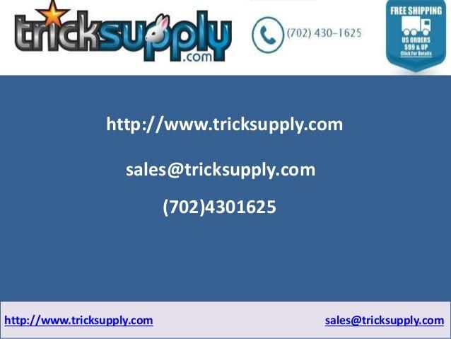 http://www.tricksupply.com  sales@tricksupply.com  (702)4301625  http://www.tricksupply.com sales@tricksupply.com