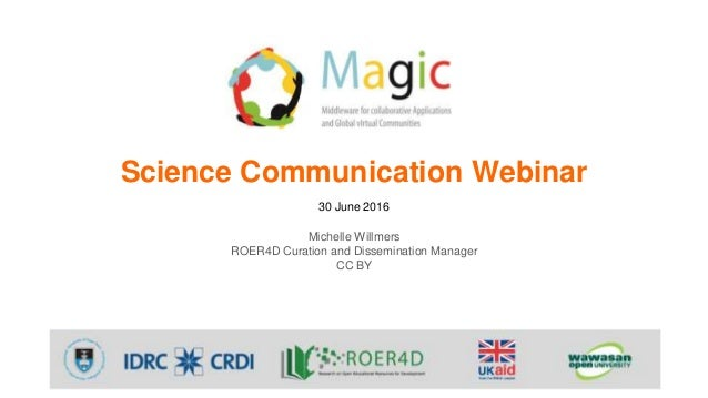 Science Communication Webinar 30 June 2016 Michelle Willmers ROER4D Curation and Dissemination Manager CC BY