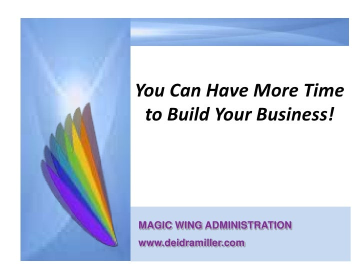 You Can Have More Time to Build Your Business!MAGIC WING ADMINISTRATIONwww.deidramiller.com