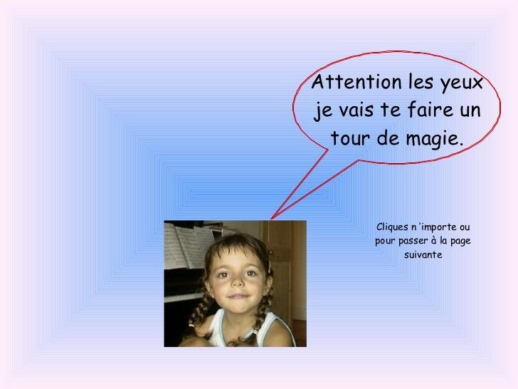 Attention les yeux je vais te faire un tour de magie. Cliques n'importe ou pour passer à la page suivante