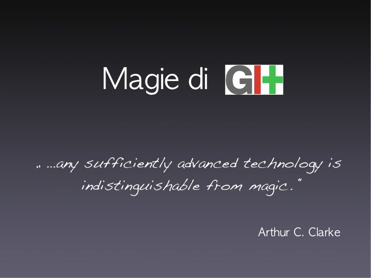 """Magie di"""" …any sufficiently advanced technology is       indistinguishable from magic. """"                              Arth..."""