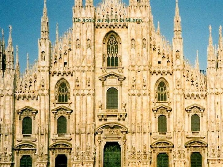De acolo au ajuns la Milano, <br />