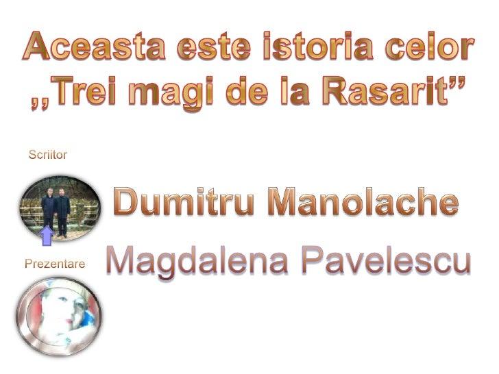 Aceastaesteistoriacelor<br />,,Trei magi de la Rasarit''<br />Scriitor<br />DumitruManolache<br />Magdalena Pavelescu<br /...
