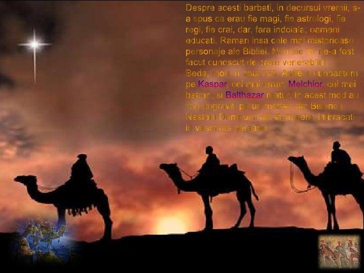 Despre acestibarbati, in decursul vremii, s-a spus ca erau fie magi, fie astrologi, fie regi, fie crai, dar, faraindoiala,...