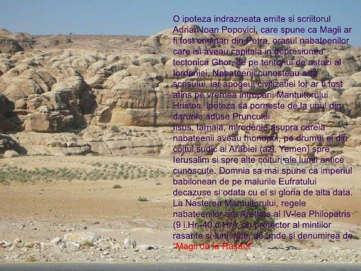 O ipoteza indrazneata emite si scriitorul Adrian Ioan Popovici, care spune ca Magii ar fi fost originari din Petra, orasul...