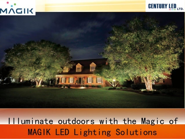 Illuminate outdoors with the Magic of MAGIK LED Lighting Solutions