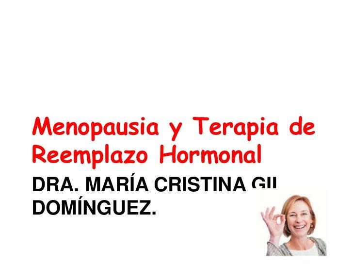 Dra. María cristina gil Domínguez. <br />Menopausia y Terapia de Reemplazo Hormonal<br />