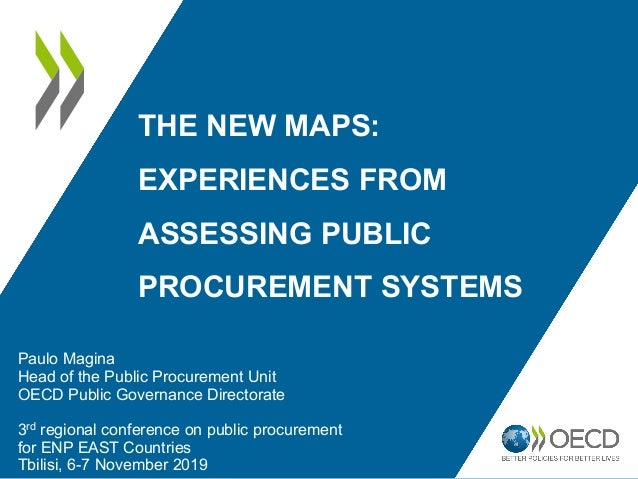 THE NEW MAPS: EXPERIENCES FROM ASSESSING PUBLIC PROCUREMENT SYSTEMS Paulo Magina Head of the Public Procurement Unit OECD ...