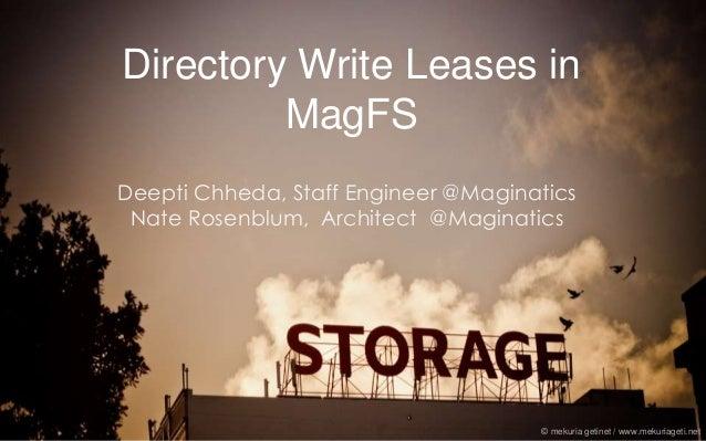 Directory Write Leases in  MagFS  Deepti Chheda, Staff Engineer @Maginatics  Nate Rosenblum, Architect @Maginatics  © meku...
