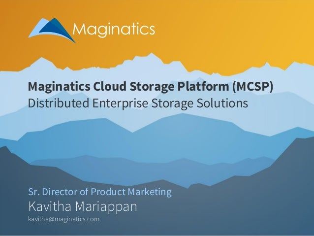 Maginatics Cloud Storage Platform (MCSP) Distributed Enterprise Storage Solutions  Sr. Director of Product Marketing  Kavi...