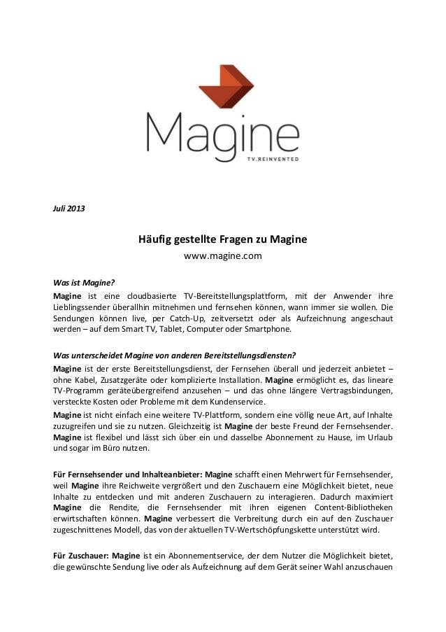 Juli 2013 Häufig gestellte Fragen zu Magine www.magine.com Was ist Magine? Magine ist eine cloudbasierte TV-Bereitstellung...
