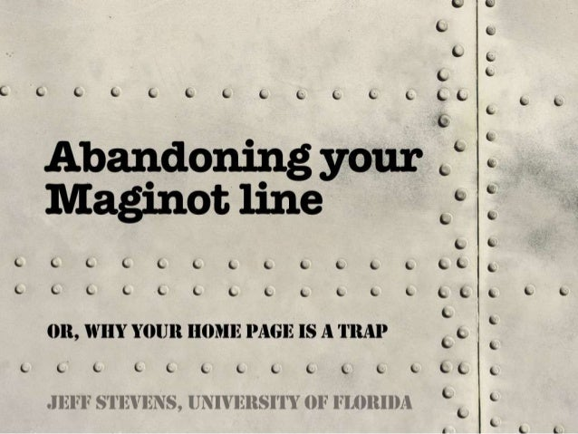 Abandoning Your Maginot Line: Or, Why your Homepage is a Trap