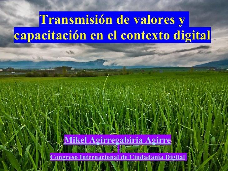 Transmisión de valores y capacitación en el contexto digital               Mikel Agirregabiria Agirre       Congreso Inter...