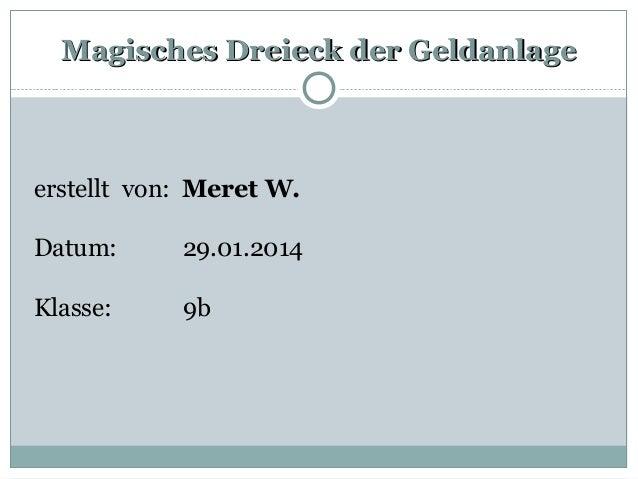 Magisches Dreieck der GeldanlageMagisches Dreieck der Geldanlage erstellt von: Meret W. Datum: 29.01.2014 Klasse: 9b