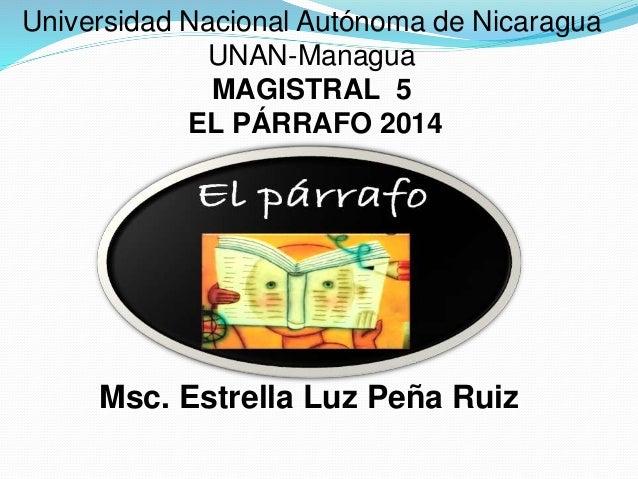 Universidad Nacional Autónoma de Nicaragua UNAN-Managua MAGISTRAL 5 EL PÁRRAFO 2014 Msc. Estrella Luz Peña Ruiz